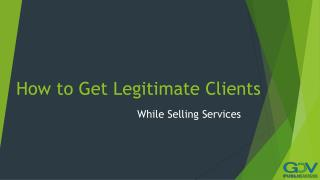 How to Get Legitimate Clients While Selling Services