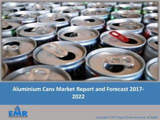 Aluminum Cans Market Report, Trends and Forecast 2017-2022