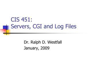 CIS 451:  Servers, CGI and Log Files