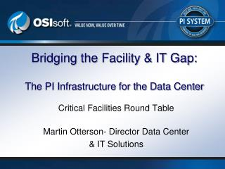 Bridging the Facility  IT Gap:  The PI Infrastructure for the Data Center