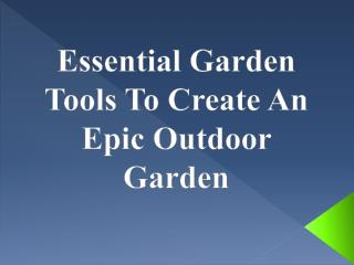 Essential Garden Tools To Create An Epic Outdoor Garden