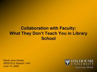 Collaboration with Faculty:  What They Don t Teach You in Library School