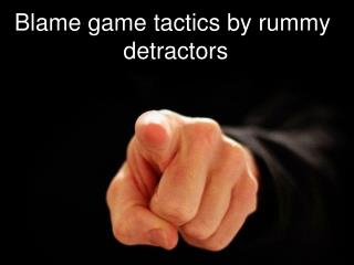 Blame game tactics by rummy detractors