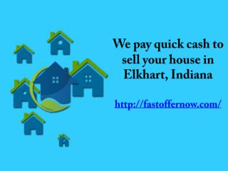 We pay quick cash to sell your house in Elkhart, Indiana