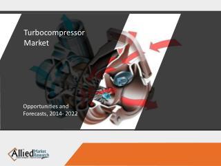 Turbocompressor Market Analysis and Forecasts to 2022