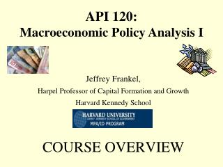 Jeffrey Frankel,  Harpel Professor of Capital Formation and Growth Harvard Kennedy School     COURSE OVERVIEW