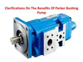 The Benefits Of Parker Bushing Pump