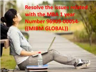 Resolve the issues related with the MBA 1 year Number 96909-00054-((MIBM GLOBAL))
