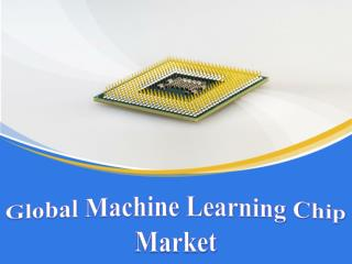 Global Machine Learning Chip Market