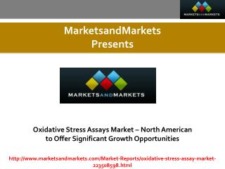 Oxidative Stress Assays Market expected worth $736.85 Million by 2020