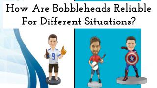 How Are Bobbleheads Reliable For Different Situations?