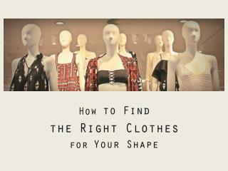 How to Find the Right Clothes for Your Shape