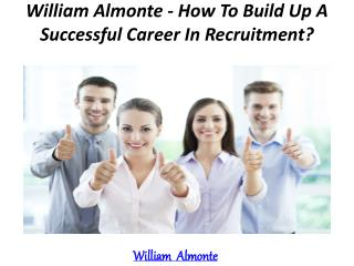William Almonte - How To Build Up A Successful Career In Recruitment?