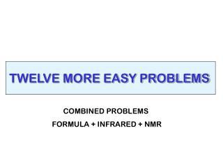 TWELVE MORE EASY PROBLEMS