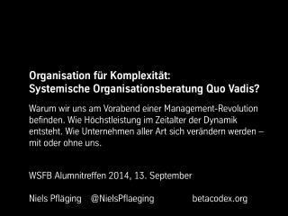 Organisation für Komplexität: Systemische Organisationsberatung Quo Vadis? - Keynote von Niels Pfläging, WSFB Alumnitref