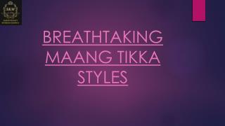 BREATHTAKING MAANG TIKKA STYLES