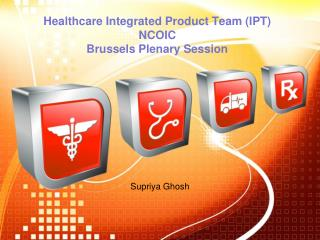 Healthcare Integrated Product Team IPT NCOIC Brussels Plenary Session