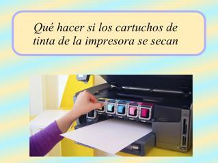 Qué hacer si los cartuchos de tinta de la impresora se secan