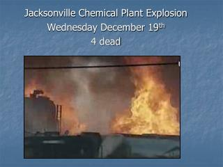 Jacksonville Chemical Plant Explosion Wednesday December 19th 4 dead