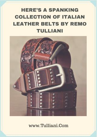 HERE'S A SPANKING COLLECTION OF ITALIAN LEATHER BELTS BY REMO TULLIANI