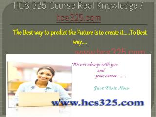 HCS 325 Course Real Knowledge / hcs325.com