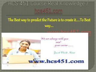 HCS 451 Course Real Knowledge / hcs451.com