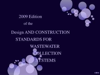 2009 Edition          of the  Design AND CONSTRUCTION      STANDARDS FOR                   WASTEWATER