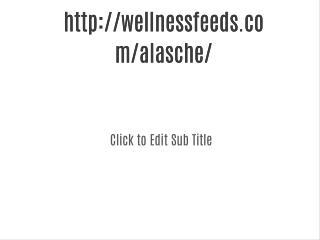 http://wellnessfeeds.com/alasche/