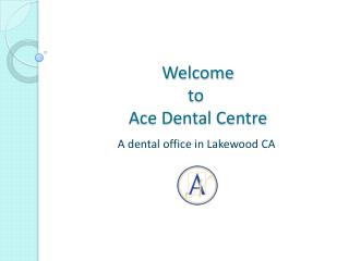 Ace Dental Centre- A dental office in Lakewood CA