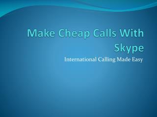 Make Cheap Calls with Skype