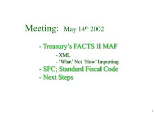 Meeting:  May 14th 2002  - Treasury s FACTS II MAF   - XML   -  What  Not  How  Importing  - SFC; Standard Fiscal Code -