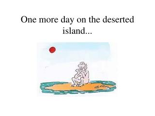 One more day on the deserted island...