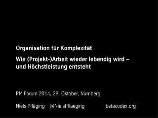 Organisation für Komplexität - Keynote von Niels Pfläging beim PM Forum 2014 der GPM (Nürnberg/D)Organisation für Komple