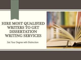 Hire Most Qualified Writers to Get Dissertation Writing Services