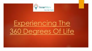 Experiencing The 360 Degrees Of Life