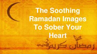 The Soothing Ramadan Images To Sober Your Heart