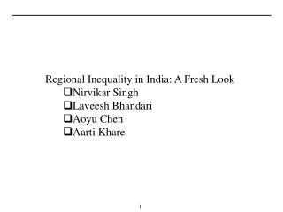 Regional Inequality in India: A Fresh Look Nirvikar Singh Laveesh Bhandari Aoyu Chen Aarti Khare