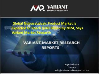 Global Nutraceuticals Product Market is Expected to Reach $340 Billion by 2024, Says Variant Market Research