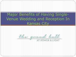 Major Benefits of Having Single-Venue Wedding and Reception In Kansas City