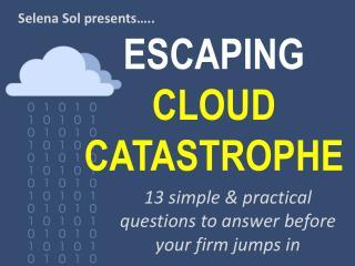 Escape cloud catastrophe
