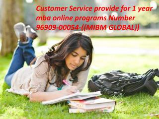 Customer Service provide for 1 year mba online programs Number 96909-00054-((MIBM GLOBAL))