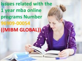 Issues related with the 1 year mba online programs Number 96909-00054-((MIBM GLOBAL))