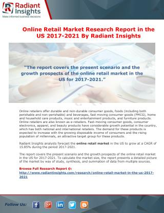 Online Retail Market Research Report in the US 2017-2021 By Radiant Insights