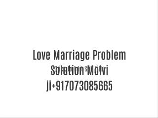 (*91*)=7073085665 Love Mariage Problem Solution Molvi jI