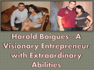 Harold Boigues - A Visionary Entrepreneur with Extraordinary Abilities