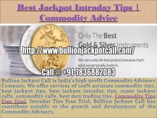Free Trial Commodity Tips, Intraday Trading Tips Call @  91-7836882083