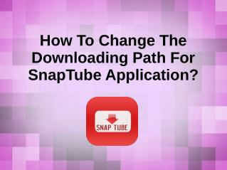 How To Change The Downloading Path For SnapTube Application