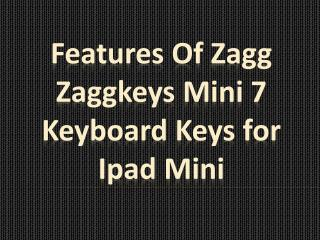 Features of Zagg ZaggKeys Mini 7 Keyboard Keys for iPad Mini