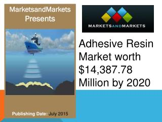 Adhesive Resin Market worth $14,387.78 Million by 2020