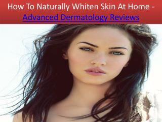 How To Naturally Whiten Skin At Home - Advanced Dermatology Reviews